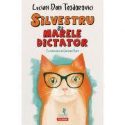 Silvestru si Marele Dictator - Lucian Dan Teodorovici imagine librariadelfin.ro