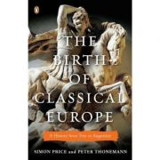 The Birth of Classical Europe. A History from Troy to Augustine - Simon Price, Peter Thonemann