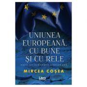 Uniunea Europeana, cu bune si cu rele - Mircea Cosea imagine librariadelfin.ro