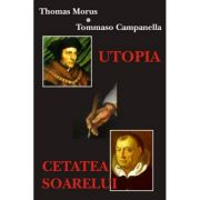 Utopia. Cetatea Soarelui – Thomas Morus, Tommaso Campanella