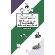 200 de retete cercate de bucate, prajituri si alte trebi gospodaresti (1841) - Mihail Kogalniceanu, Costache Negruzzi imagine libraria delfin 2021