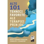 Alte 101 tehnici favorite ale terapiei prin joc - Heidi Kaduson. Traducere de Camelia Dumitru imagine librariadelfin.ro
