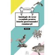 Antologie de texte esentiale pentru istoria gastronomiei romanesti - Cristina Elena Andrei imagine librariadelfin.ro