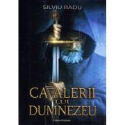 Cavalerii lui Dumnezeu - Silviu Radu imagine librariadelfin.ro