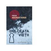 Dulceata vietii - Paulus Hochgatterer imagine libraria delfin 2021