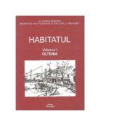 Habitatul, Volumul I - Oltenia imagine librariadelfin.ro