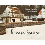 In casa bunilor - Laura Hangiu, Ana Barca imagine librariadelfin.ro