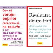 Pachet Manualul parintilor: Cum sa vorbim copiilor si Rivalitatea dintre frati, autor Adele Faber si Elaine Mazlish imagine librariadelfin.ro