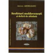 Scofeturi moldovenesti si delicii de altadata - Aurora Ardeleanu imagine libraria delfin 2021
