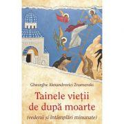 Tainele vietii de dupa moarte (vedenii si intamplari minunate) - Gheorghe Alexandrovici Znamenski