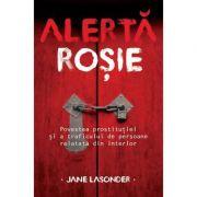 Alerta rosie. Povestea prostitutiei si a traficului de persoane relatata din interior - Jane Lasonder