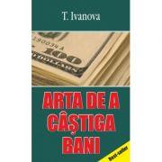 Arta de a castiga bani - T. Ivanova