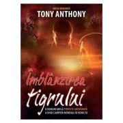 Imblanzirea tigrului. O remarcabila poveste adevarata a unui campion mondial de Kung Fu - editia a 2-a - Tony Anthony