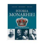 Istoria Monarhiei din Romania - Nicolae Ditu, Doru Dumitrescu, Mihai Manea imagine librariadelfin.ro