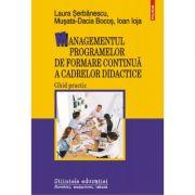 Managementul programelor de formare continua a cadrelor didactice. Ghid practic - Laura Serbanescu, Musata-Dacia Bocos, Ioan Ioja