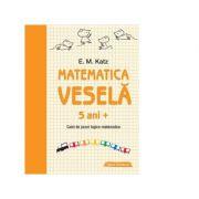 Matematica vesela. Caiet de jocuri logico-matematice (5 ani +) - E. M. Katz imagine librariadelfin.ro