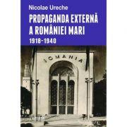Propaganda externa a Romaniei Mari - Nicolae Ureche