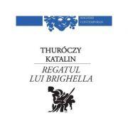 Regatul Lui Brighella - Katalin Thuroczy imagine librariadelfin.ro