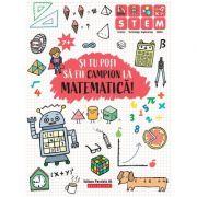 Si tu poti sa fii campion la Matematica. 7 ani+ imagine librariadelfin.ro