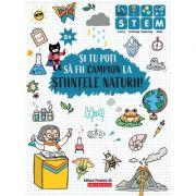Si tu poti sa fii campion la Stiintele naturii. 6 ani+ imagine librariadelfin.ro