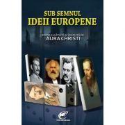 Sub semnul Ideii Europene - Aura Christi imagine librariadelfin.ro