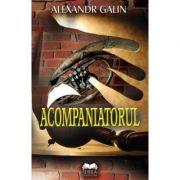 Acompaniatorul - Alexandr Galin imagine librariadelfin.ro