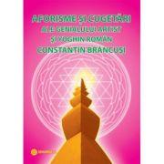 Aforisme si cugetari ale genialului artist si yoghin roman Constantin Brancusi - Gregorian Bivolaru imagine librariadelfin.ro