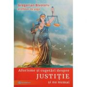 Aforisme si cugetari despre justitie si nu numai - Gregorian Bivolaru imagine librariadelfin.ro