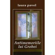 Antimemoriile lui Grobei - Laura Pavel