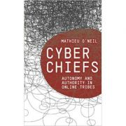 Cyberchiefs. Autonomy and Authority in Online Tribes - Mathieu O'Neil imagine librariadelfin.ro