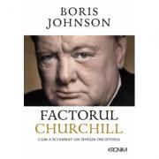 Factorul Churchill. Cum a schimbat un singur om istoria - Boris Johnson
