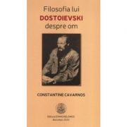 Filosofia lui Dostoievski despre om - Constantine Cavarnos