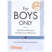 For Boys - For Girls Only. The Doctor Discusses the Mysteries of Manhood - Womanhood Real Sex Education from 1952 - Frank Howard Richardson imagine librariadelfin.ro