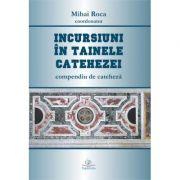 Incursiuni in tainele catehezei. Compendiu de cateheza - Mihai Roca