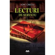Lecturi de serviciu - Ion Cretu imagine librariadelfin.ro
