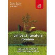LIMBA SI LITERATURA ROMANA. Evaluare curenta. Clasa a VII-a - Mariana Cheroiu, Antonia Dimieru, St. M. Ilinca imagine librariadelfin.ro