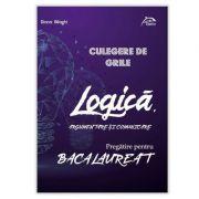 LOGICA, argumentare si comunicare - Culegere de GRILE - Pregatire pentru BACALAUREAT imagine librariadelfin.ro