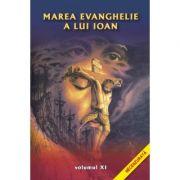 Marea evanghelie a lui Ioan, volumul 11 - Jakob Lorber