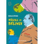 Mastile lui Brejnev - Nicolae Spataru imagine librariadelfin.ro