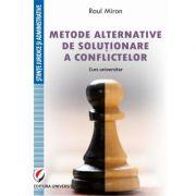 Metode alternative de solutionare a conflictelor. Curs universitar - Raul Miron imagine librariadelfin.ro