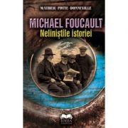 Michael Foucault. Nelinistile istoriei - Matheiu Potte-Bonneville, Michael Foucault