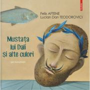 Mustata lui Dali si alte culori. Pictoroman - Lucian Dan Teodorovici, Felix Aftene