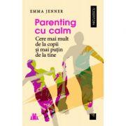 Parenting cu calm. Cere mai mult de la copii şi mai puţin de la tine - Emma Jenner imagine librariadelfin.ro