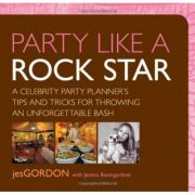 Party Like a Rock Star. A Celebrity Party Planner's Tips and Tricks for Throwing an Unforgettable Bash - Jes Gordon imagine libraria delfin 2021