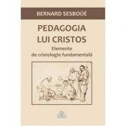 Pedagogia lui Cristos. Elemente de cristologie fundamentala - Bernard Sesboue