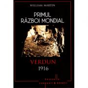 Primul Razboi Mondial. Verdun 1916 - William Martin