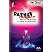 Remedii magice. Metode de vindecare pentru trup, suflet si spirit - Ivan Ognev