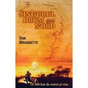 Singurul drum spre nord - Erik Mirandette imagine librariadelfin.ro