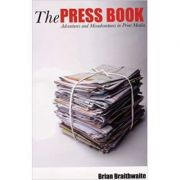 The Press Book. Adventures and Misadventures in Print Media - Brian Braithwaite Hale