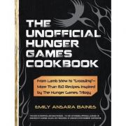 The Unofficial Hunger Games Cookbook. From Lamb Stew to 'Groosling'. More Than 150 Recipes Inspired by the Hunger Games Trilogy - Emily Ansara Baines imagine libraria delfin 2021